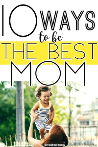 Pin: 10 Ways to be the Best Mom