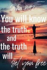 """Quote from John 8:32: """"You will know the truth and the truth will set you free."""""""