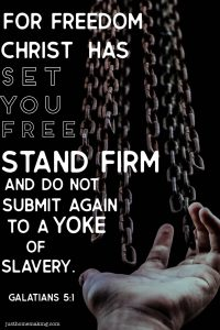 """For Freedom Christ has set you free. Stand firm and do not submit again to a yoke of slavery."""" Quote from Galatians 5:1"""