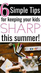 Pin: 6 Simple Tips for keeping your kids Sharp this summer
