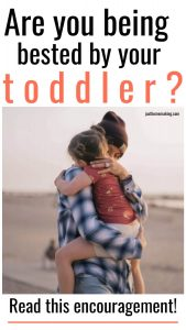 pin for pinterest: Are you being bested by your toddler? Read this encouragement!